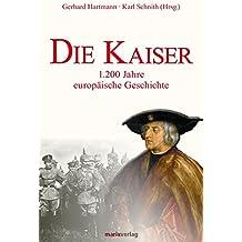 Die Kaiser: 1200 Jahre europäische Geschichte