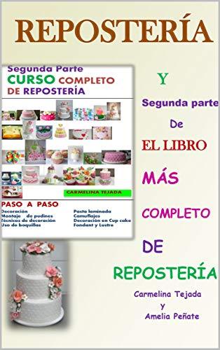 SEGUNDA PARTE CURSO COMPLETO DE REPOSTERIA: Y Segunda parte de El libro más completo de Repostería (COCINA. REPOSTERIA Y BEBIDA nº 7) por CARMELINA TEJADA