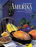 Amerika - Küchen der Welt. Originalrezepte und Interessantes über Land und Leute