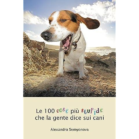 Le 100 cose più stupide che la gente dice sui cani (Italian Edition)