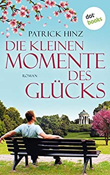 Die kleinen Momente des Glücks: Roman