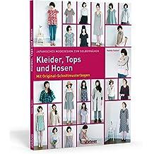 Japanisches Modedesign zum Selbernähen: Kleider, Tops und Hosen: Mit Original-Schnittmusterbogen
