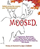 Moosed: A humorous, illustrated, fun filled book for all ages, starring the most famous and fantastic animal in North America, the Moose