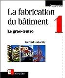 Image de La Fabrication du bâtiment, tome 1 : Le Gros-oeuvre