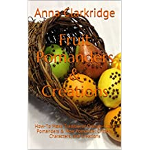 Fruit Pomanders & Creations: How-To Make Traditional Orange-Clove Pomanders & New Pomander Critters, Characters, and Creations (English Edition)
