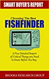 Choosing The Best Fishfinder: A Fine Detailed Report Of Things to Know Before Buy, Reviews on Humminbird Fishfinders, Garmin Fishfinders,Lowrance Fishfinders,Deeper Fishfinders (English Edition)