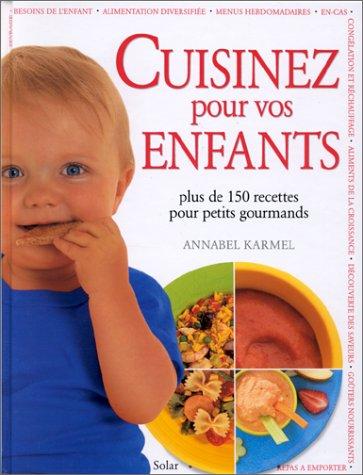 CUISINEZ POUR VOS ENFANTS : Plus de 150 recettes pour petits gourmands par Annabel Karmel