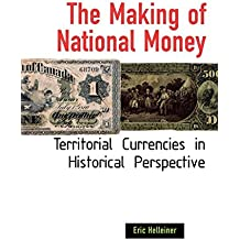 The Making of National Money: Territorial Currencies in Historical Perspective by Eric Helleiner (2002-12-05)