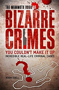 The Mammoth Book of Bizarre Crimes (Mammoth Books) by [Odell, Robin]
