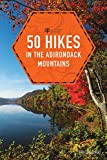50 Hikes in the Adirondack Mountains (Explorer's 50 Hikes)