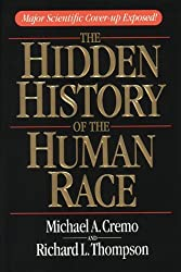 The Hidden History of the Human Race: Major Scientific Coverup Exposed by Michael A. Cremo (1994-12-24)