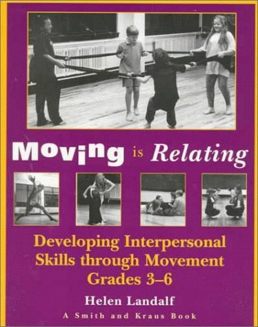 Preisvergleich Produktbild Moving is Relating: Developing Interpersonal Skills through Movement Years Four-Seven (Young Actor Series,) by H. Landalf (1998-06-08)
