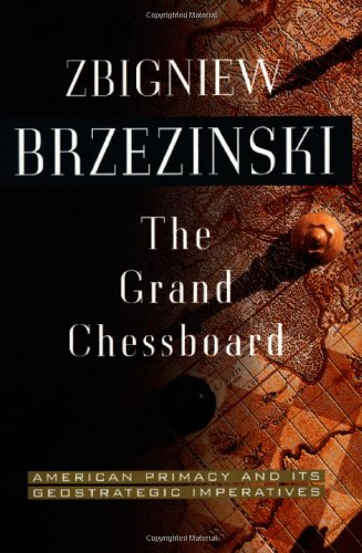 Grand Chessboard: American Primacy And Its Geostrategic Imperatives