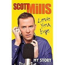 Love You Bye: My Story by Scott Mills (2013-08-29)