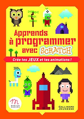 Apprends à programmer avec Scratch: Crée tes jeux et tes animations!