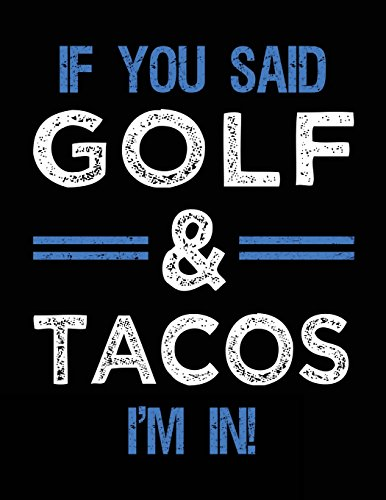 If You Said Golf & Tacos I'm In: Blank Sketch, Draw and Doodle Book (Sand-dollar-kunst)