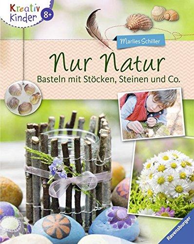 Nur Natur: Basteln mit Stöcken, Steinen und Co. (Kreativ Kinder)
