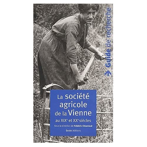 La société agricole de la Vienne au XIXème et XXème siècles. Guide de recherche