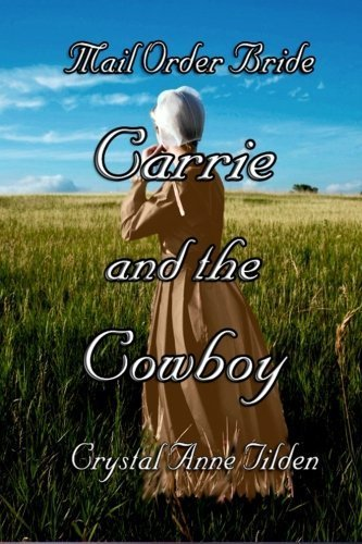 Mail Order Bride : Carrie and the Cowboy (Westward Wanted) by Crystal Anne Tilden (2013-11-08) (Crystal Tilden)