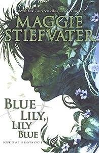 Blue Lily, Lily Blue  by Maggie Stiefvater par Maggie Stiefvater