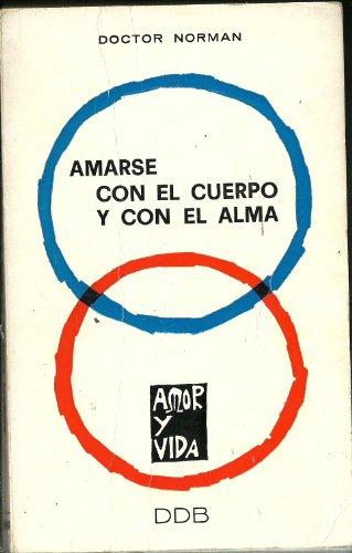 AMARSE CON EL CUERPO Y CON EL ALMA por DOCTOR NORMAN