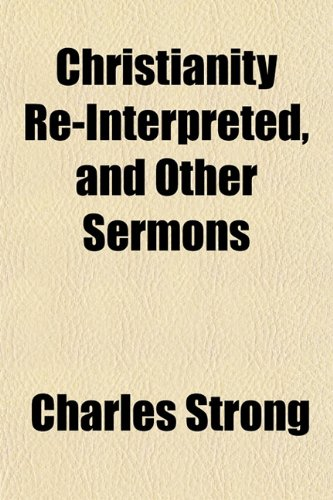 Christianity Re-Interpreted, and Other Sermons