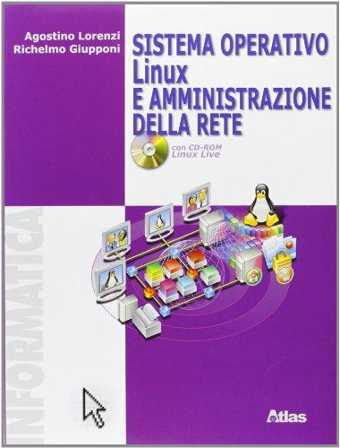Sistema operativo Linux e amministrazione della rete. Per le Scuole superiori. Ediz. illustrata. Con CD-ROM