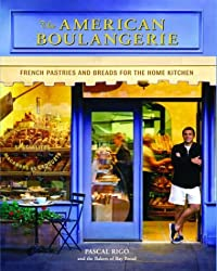 The American Boulangerie: French Pastries and Breads for the Home Kitchen