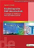 Baubiologische EMF-Messtechnik: Grundlagen der Feldtheorie-Praxis der Feldmesstechnik (de-Fachwissen) - Martin H. Virnich