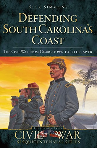 Defending South Carolina's Coast: The Civil War from Georgetown to Little River (Civil War Series) (English Edition) Winyah Bay