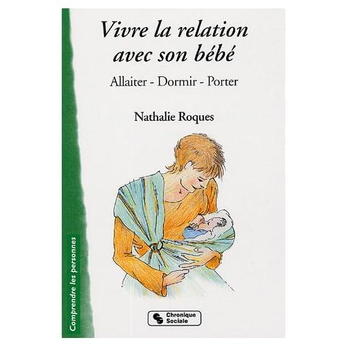 Vivre la relation avec son bébé : Allaiter, dormir, porter