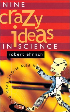 Nine Crazy Ideas in Science: A Few Might Even Be True [ NINE CRAZY IDEAS IN SCIENCE: A FEW MIGHT EVEN BE TRUE ] by Ehrlich, Robert (Author ) on Sep-03-2002 Paperback