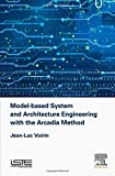 Model-based System and Architecture Engineering with the Arcadia Method (Implementation of Model Based System Engineering)