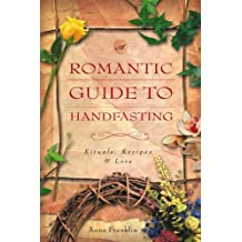 Romantic Guide to Handfasting: Rituals, Recipes and Lore
