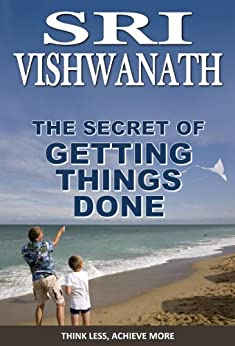 The Secret of Getting Things Done : Think Less To Achieve More (English Edition) von [Vishwanath, Sri]