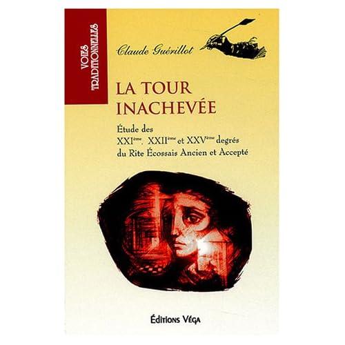 La tour inachevée : Etude des XXIe, XXIIe et XXVe degrés du Rite écossais ancien et accepté