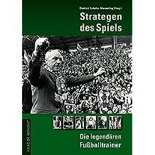 Strategen des Spiels. Die legendären Fußball-Trainer