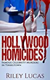 Hollywood Homicides: Famous Celebrity Murders in Tinseltown by Riley Lucas front cover