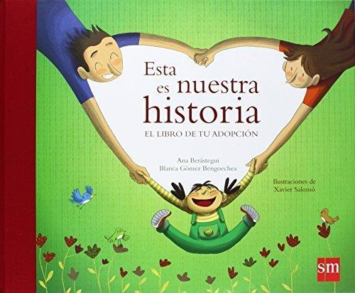 Esta es nuestra historia/ This is Our History: El libro de tu adopcion/ The Book of Your Adoption (Spanish Edition) by Ana Berastegui (2008-10-14)