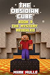 The Obsidian Cube (Book 3): The Mystery Revealed (An Unofficial Minecraft Book for Kids Ages 9 -12)