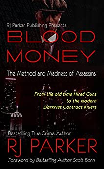BLOOD MONEY: The Method and Madness of Assassins: Stories of real Contract Killers (English Edition) von [Parker, RJ]