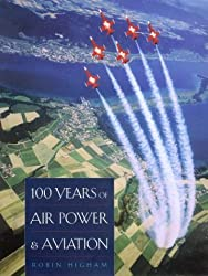 100 Years of Air Power and Aviation (Centennial of Flight Series) by Robin Higham (2003-10-01)