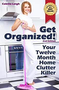 Get Organized! Your 12 Month Home Clutter Killer Guide : 2nd Edition (Revised) : Organizing The House, Decluttering And How To Clean Your Home To Perfection (Gleam Guru) (English Edition)