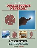 Chauffage & Climatisation : chauffage - quelle source d'énergie ? (L'essentiel du bricolage)...