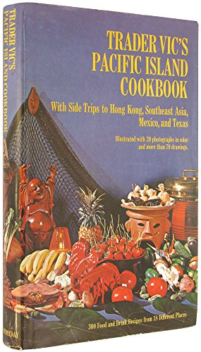 Trader Vics Pacific Island Cookbook, With Side Trips to Hong Kong, Southeast Asia, Mexico and Texas: 300 Foods and Drink Recipes 18 Different Pla -