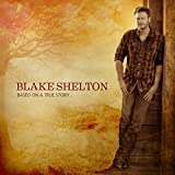 Songtexte von Blake Shelton - Based on a True Story...