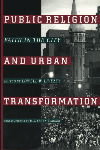 Public Religion and Urban Transformation (Religion, Race, and Ethnicity)