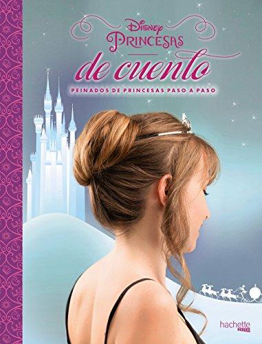 Disney. Princesas de cuento. Peinados de princesas paso a paso (Disney - Especializados)