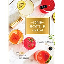 One-Bottle Cocktail: More than 80 Recipes with Fresh Ingredients and a Single Spirit
