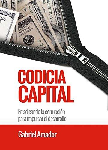 Codicia Capital: Erradicando la corrupción para impulsar el desarrollo (1)